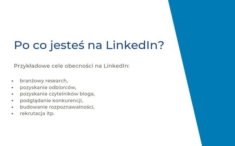 Po co być na LinkedIn? Przykłady celów obecności w tym portalu.