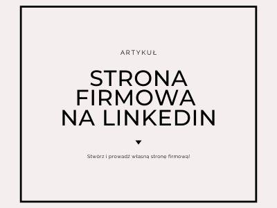 Artykuł o stronie firmowej na LinkedIn, napisany przez Monikę Gawanowską.