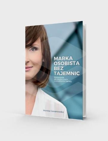Marka osobista bez tajemnic - książka o budowaniu marki osobistej, którą napisała Monika Gawanowska.